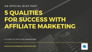 5 Qualities for Success with Affiliate Marketing
