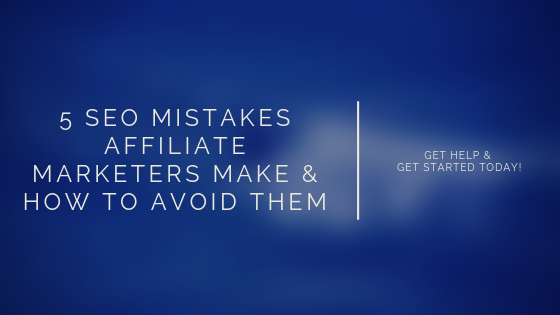 5 SEO Mistakes Affiliate Marketers Make & How to Avoid Them