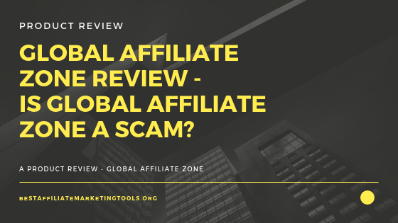 Global Affiliate Zone Review - Is Global Affiliate Zone a Scam?