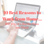 10 Best Reasons to Work from Home… But Why it's Harder Than you Think