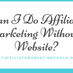 Can I Do Affiliate Marketing Without a Website_