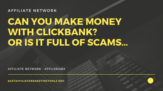 Can You Make Money with ClickBank? Or Is it Full of Scams…
