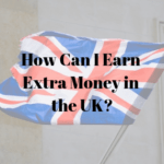 How Can I Earn Extra Money in the UK_