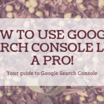How to Use Google Search Console like a Pro!