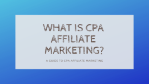What is CPA Affiliate Marketing_