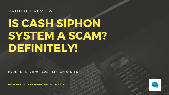 Is Cash Siphon System a Scam? Definitely!