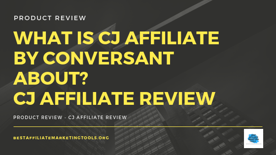 WHAT IS CJ AFFILIATE BY CONVERSANT ABOUT_ CJ AFFILIATE REVIEW