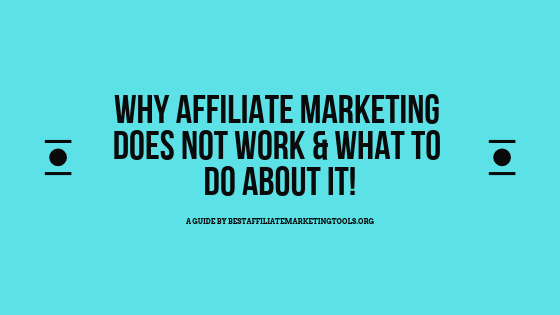 Why Affiliate Marketing Does Not Work & What to Do About It