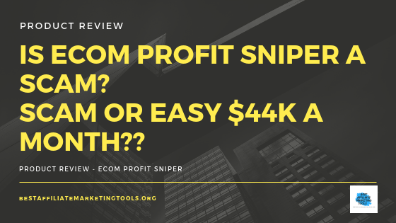 Is eCom Profit Sniper a Scam? Scam or Easy $44k a Month??