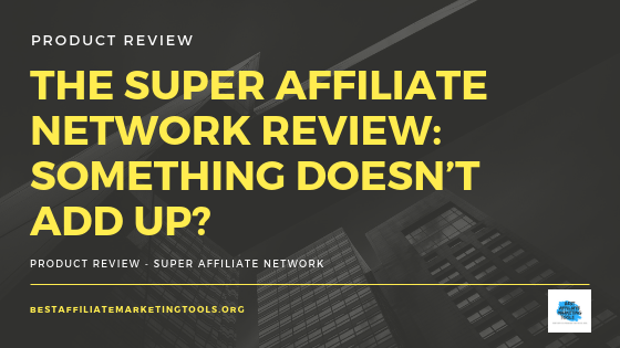 The Super Affiliate Network Review: Something Doesn't Add Up?