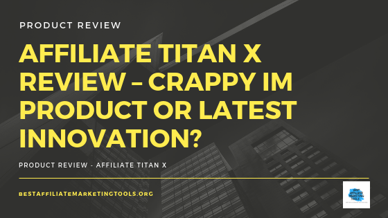 Affiliate Titan X Review – Crappy IM Product or Latest Innovation?