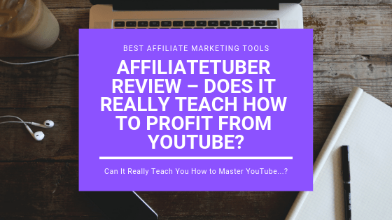 AffiliateTuber Review – Does it Really Teach How to Profit from YouTube?