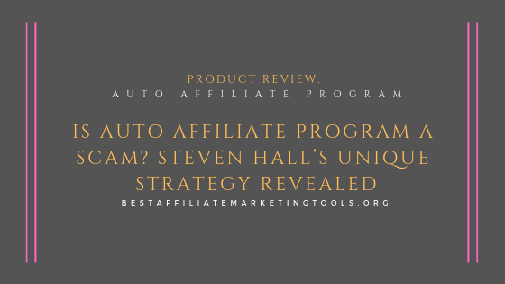 Is Auto Affiliate Program a Scam_ Steven Hall's Unique Strategy Revealed