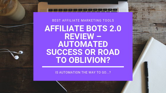 Affiliate Bots 2.0 Review – Automated Success or Road to Oblivion?