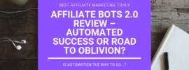Affiliate Bots 2.0 Review – Automated Success or Road to Oblivion_