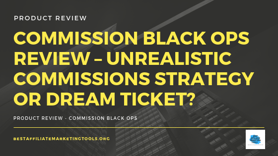 Commission Black Ops Review – Unrealistic Commissions Strategy or Dream Ticket_