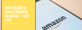 How to Become an Affiliate Marketer for Amazon – 5 Easy Steps