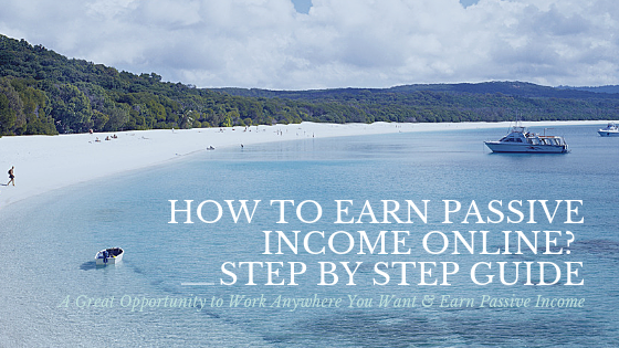 How to Earn Passive Income Online? Step by Step Guide