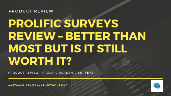 Prolific Surveys Review – Better Than Most But is it Still Worth it?