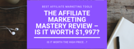 The Affiliate Marketing Mastery Review – Is it Worth $1,997_