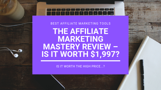 The Affiliate Marketing Mastery Review – Is it Worth $1,997?