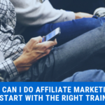 How Can I Do Affiliate Marketing_ You Start with The Right Training!