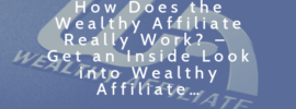 How Does the Wealthy Affiliate Really Work_ – Get an Inside Look into Wealthy Affiliate…