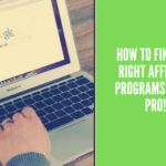 How to Find the Right Affiliate Programs Like A Pro!