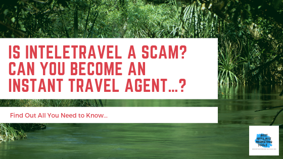 Is InteleTravel a Scam? Can You Become an Instant Travel Agent…?