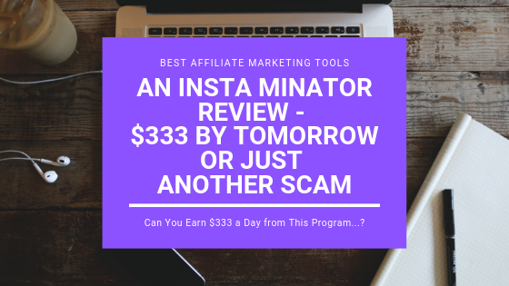 An Insta Minator Review - $333 By Tomorrow or Just Another Scam