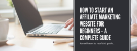 How to Start an Affiliate Marketing Website for Beginners - A Complete Guide