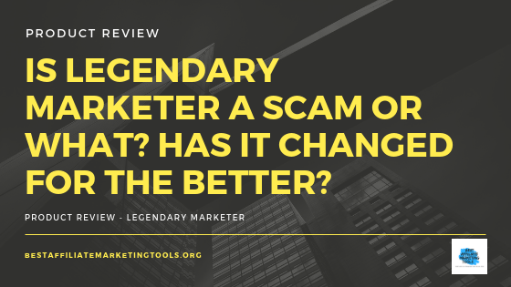 Is Legendary Marketer a Scam or What? Has it Changed for the Better?