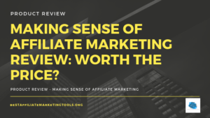 Making Sense of Affiliate Marketing Review_ Worth the Price_