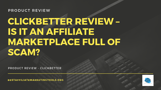 ClickBetter Review – Is it an Affiliate Marketplace Full of Scam?