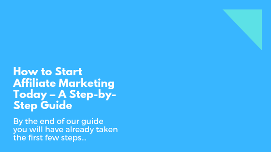 How to Start Affiliate Marketing Today – A Step-by-Step Guide