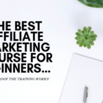 The Best Affiliate Marketing Course for Beginners… With Proof the Training Works!