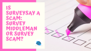 Is SurveySay a Scam_ Survey Middleman or Survey Scam_