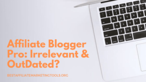 Affiliate Blogger Pro_ Irrelevant & Outdated_