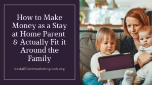 How to Make Money as a Stay at Home Parent & Actually Fit it Around the Family