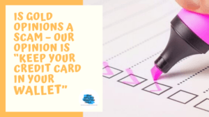 """Is Gold Opinions a Scam – Our Opinion is """"Keep Your Credit Card in Your Wallet"""""""