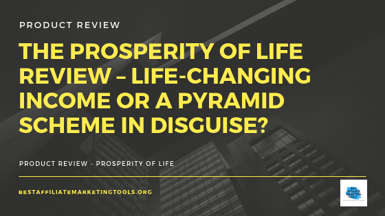 The Prosperity of Life Review – Life-Changing Income or a Pyramid Scheme in Disguise