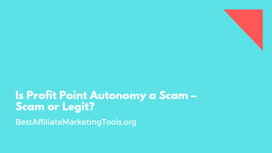 Is Profit Point Autonomy a Scam – Scam or Legit_
