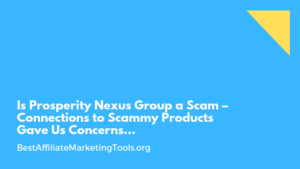 Is Prosperity Nexus Group a Scam – Connections to Scammy Products Gave Us Concerns…