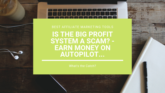Is the Big Profit System a Scam_ – Earn Money on Autopilot… What's the Catch_