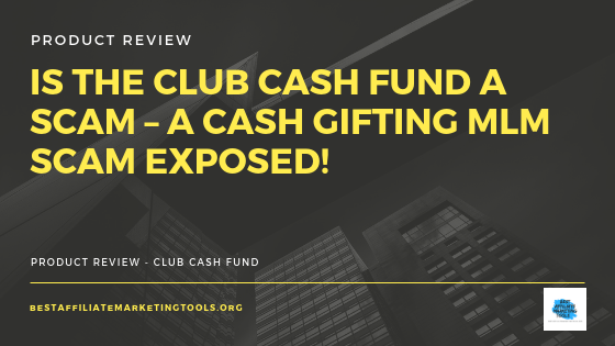 Is The Club Cash Fund A Scam A Cash Gifting Mlm Scam Exposed Best Affiliate Marketing Tools
