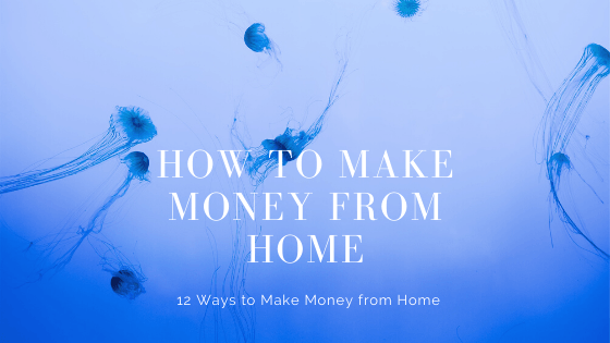 How to Make Money from Home - 12 Ways to Make Money from Home