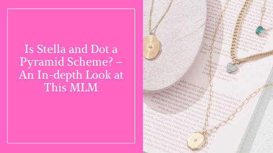 Is Stella and Dot a Pyramid Scheme? – An In-depth Look at This MLM