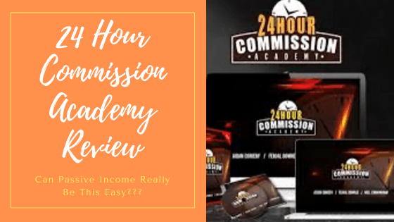 24 Hour Commission Academy Review – Can Passive Income Really Be This Easy