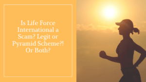 Is Life Force International a Scam? Legit or Pyramid Scheme?! Or Both?