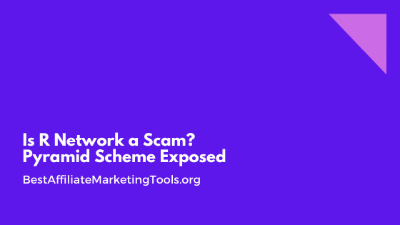Is R Network a Scam? Pyramid Scheme Exposed